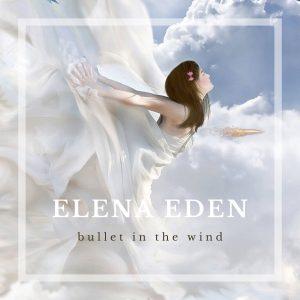 Elena Eden - Bullet in the Wind - Single